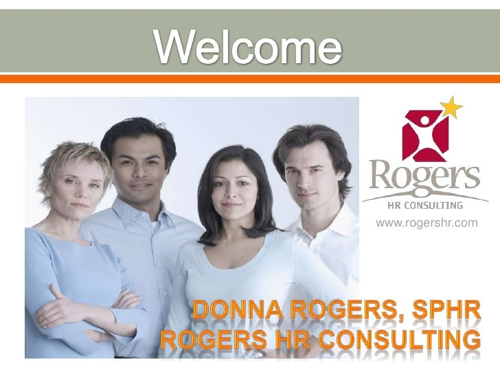 Welcome<br />www.rogershr.com<br />Donna Rogers, SPHR<br />Rogers HR Consulting<br />