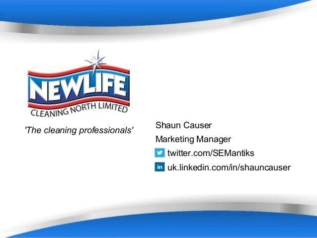 'The cleaning professionals'  Shaun Causer Marketing Manager twitter.com/SEMantiks uk.linkedin.com/in/shauncauser  Powerpo...