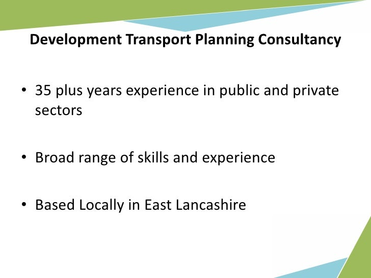 Development Transport Planning Consultancy   • 35 plus years experience in public and private   sectors  • Broad range of ...