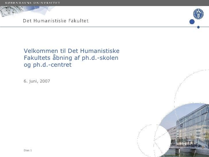 Velkommen til Det Humanistiske  Fakultets åbning af ph.d.-skolen  og ph.d.-centret 6. juni, 2007