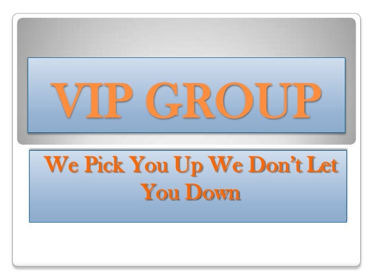 VIP GROUP<br />We Pick You Up We Don't Let You Down<br />
