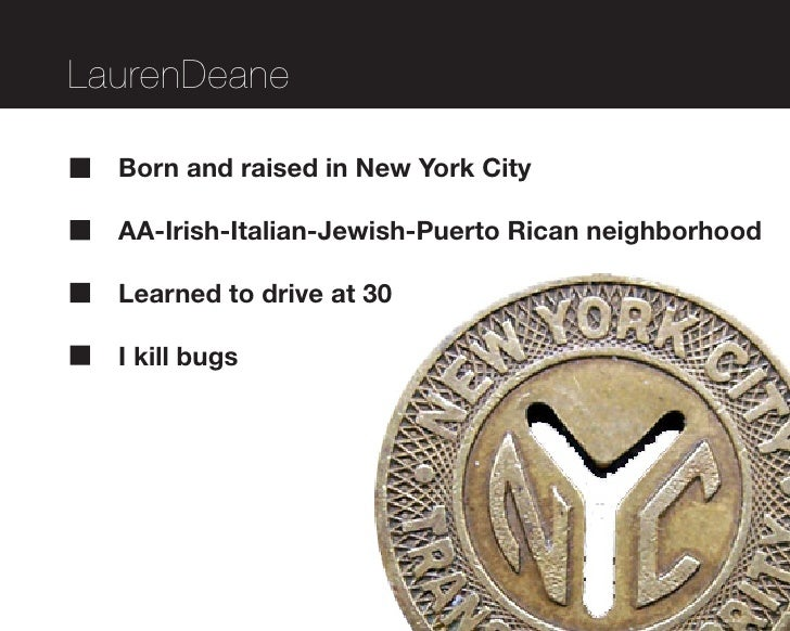 LaurenDeane    Born and raised in New York City    AA-Irish-Italian-Jewish-Puerto Rican neighborhood    Learned to drive a...
