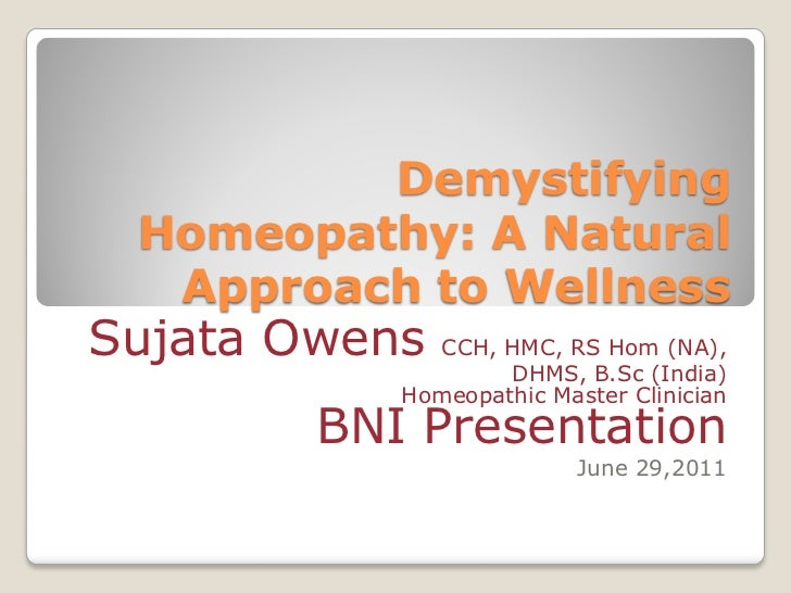 Demystifying Homeopathy: A Natural  Approach to WellnessSujata Owens CCH, HMC, RS Hom (NA),                   DHMS, B.Sc (...