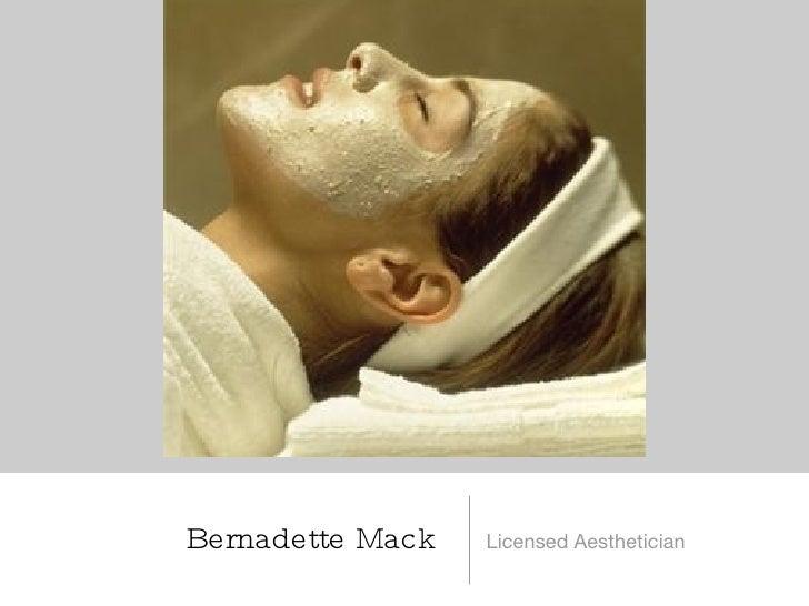 Bernadette Mack <ul><li>Licensed Aesthetician </li></ul>