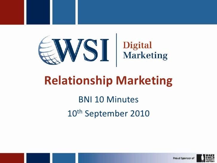 Relationship Marketing<br />BNI 10 Minutes<br />10th September 2010<br />