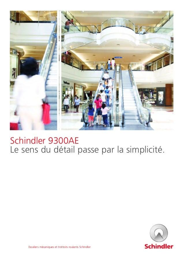 Schindler 9300AE Le sens du détail passe par la simplicité. Escaliers mécaniques et trottoirs roulants Schindler