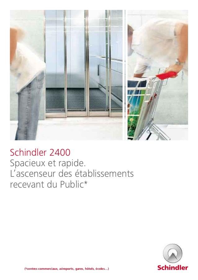 Schindler 2400 Spacieux et rapide. L'ascenseur des établissements recevant du Public* (*centres commerciaux, aéroports, ga...