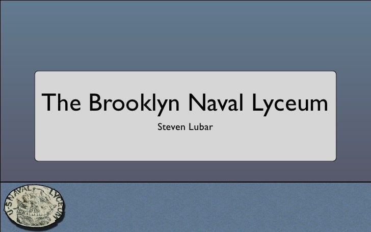 The Brooklyn Naval Lyceum          Steven Lubar
