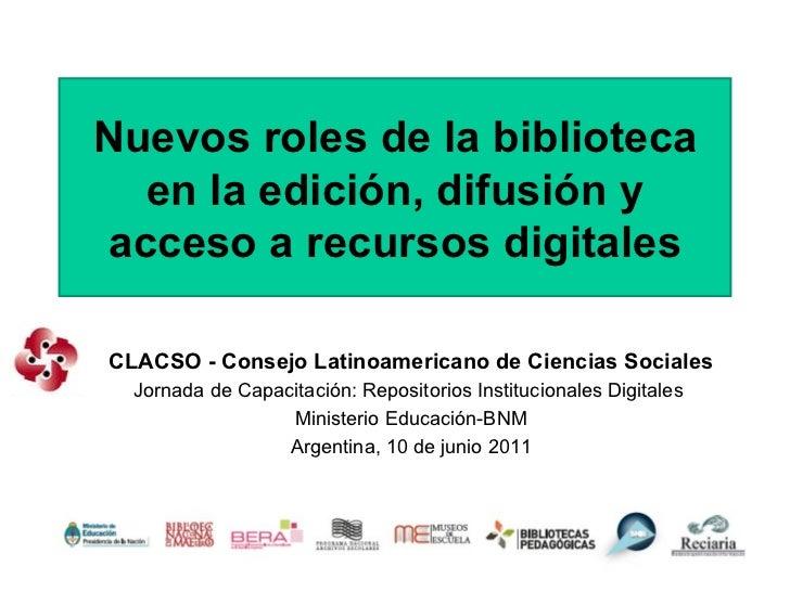 Nuevos roles de la biblioteca en la edición, difusión y acceso a recursos digitales CLACSO - Consejo Latinoamericano de Ci...
