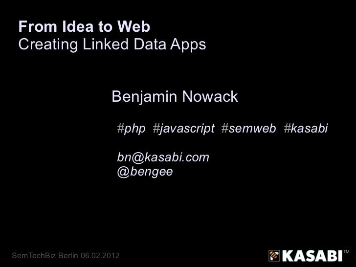 From Idea to Web Creating Linked Data Apps                         Benjamin Nowack                           #php #javascr...