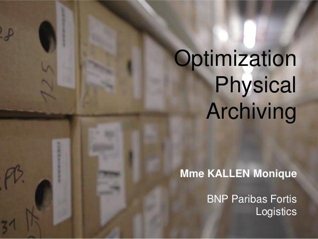 Mme KALLEN Monique BNP Paribas Fortis Logistics Optimization Physical Archiving