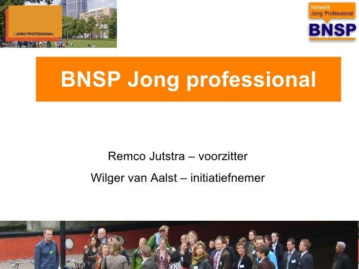 BNSP Jong professional Remco Jutstra – voorzitter  Wilger van Aalst – initiatiefnemer