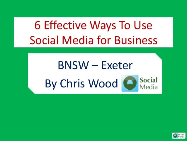 6 Effective Ways To Use Social Media for Business BNSW – Exeter By Chris Wood