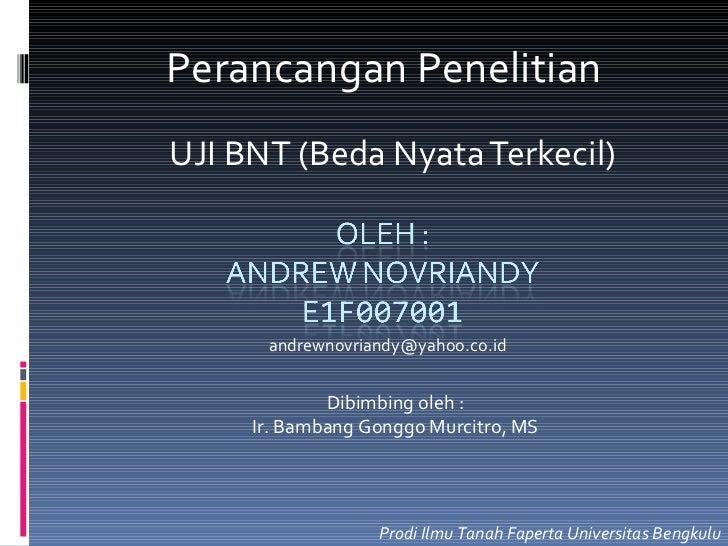 UJI  BNT (Beda Nyata Terkecil) Prodi  Ilmu Tanah  Faperta Universitas Bengkulu Perancangan Penelitian Dibimbing oleh : Ir....
