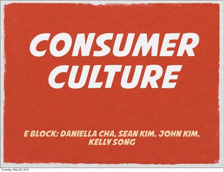 CONSUMER                    CULTURE                E Block: Daniella Cha, Sean Kim, John Kim,                             ...