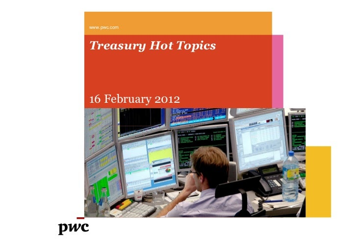 www.pwc.comTreasury Hot Topics16 February 2012