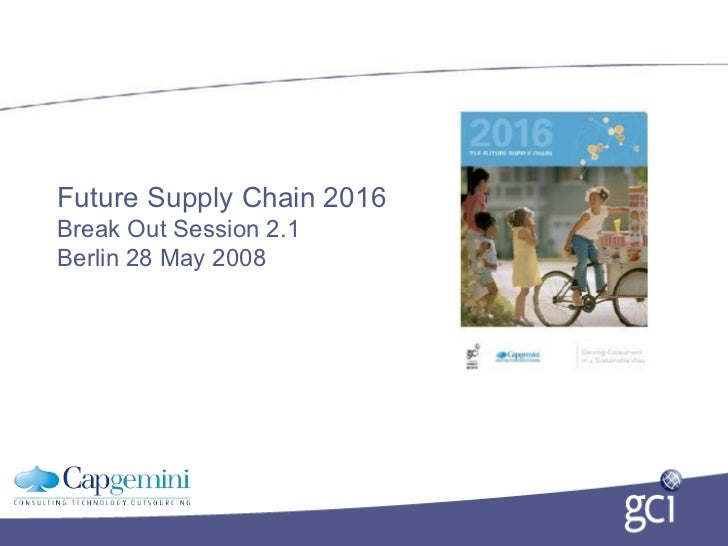Future Supply Chain 2016 Break Out Session 2.1 Berlin 28 May 2008