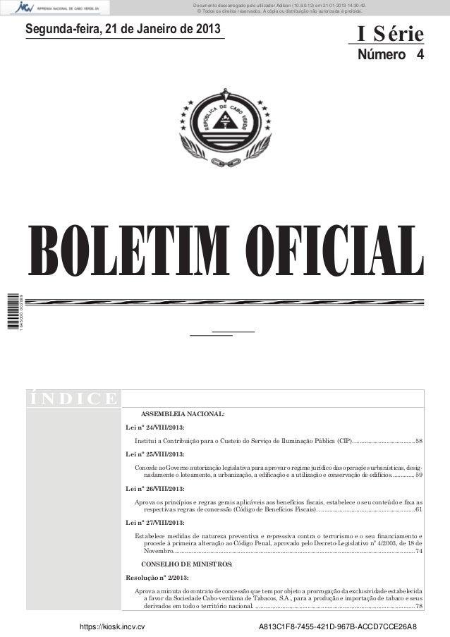 BOLETIM OFICIALSegunda-feira, 21 de Janeiro de 2013I SérieNúmero 4Í N D I C EASSEMBLEIA NACIONAL:Lei nº 24/VIII/2013:Insti...
