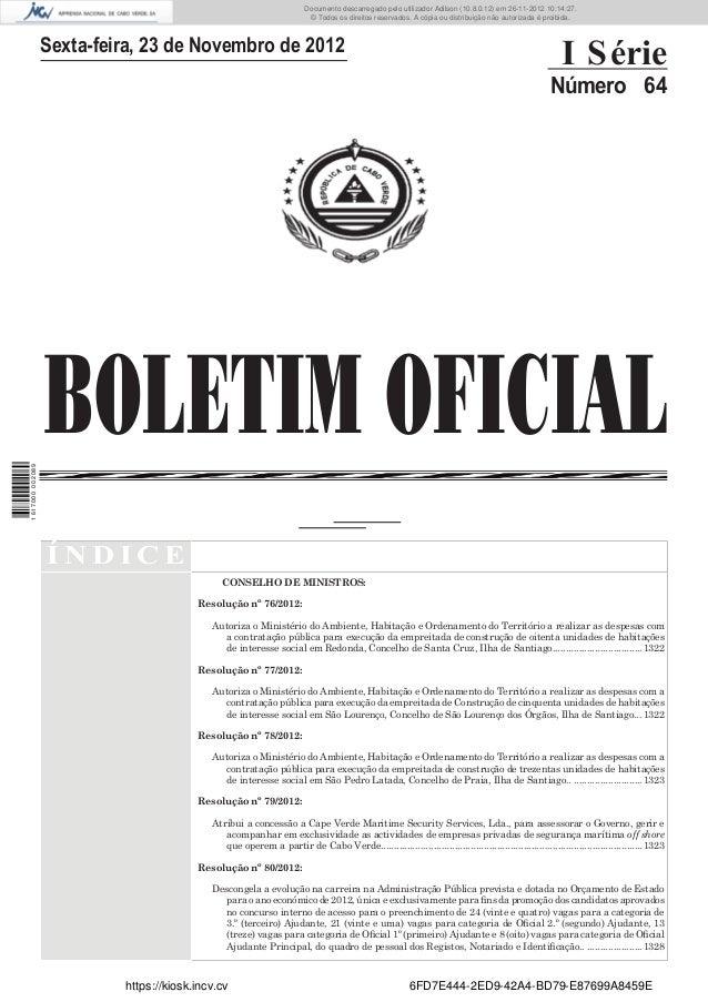 BOLETIM OFICIALSexta-feira, 23 de Novembro de 2012I SérieNúmero 64Í N D I C ECONSELHO DE MINISTROS:Resolução nº 76/2012:Au...