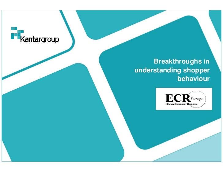 Bo4.5   ECR Europe Forum '08. Breakthroughs in understanding in-store behavior  Shopping Behaviour