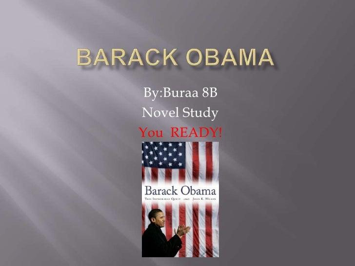 Barack Obama <br />By:Buraa 8B<br />Novel Study<br />You  READY!<br />