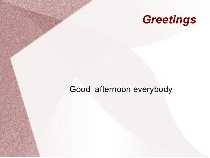 Greetings  Good  afternoon everybody