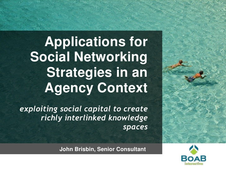 Applications for   Social Networking     Strategies in an     Agency Context exploiting social capital to create      rich...