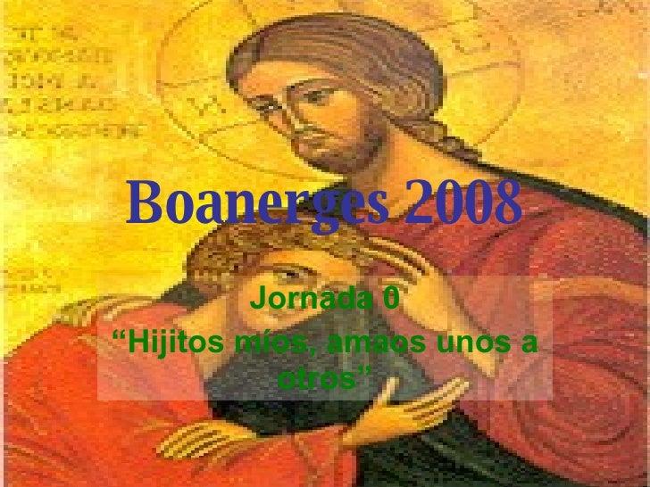 """Boanerges 2008 Jornada 0 """" Hijitos míos, amaos unos a otros"""""""