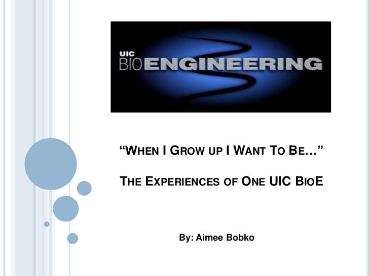 """""""WHEN I GROW UP I WANT TO BE…""""THE EXPERIENCES OF ONE UIC BIOE         By: Aimee Bobko"""