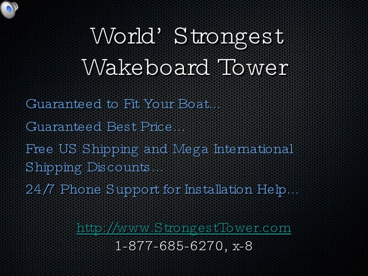 World' Strongest Wakeboard Tower <ul><li>Guaranteed to Fit Your Boat... </li></ul><ul><li>Guaranteed Best Price... </li></...