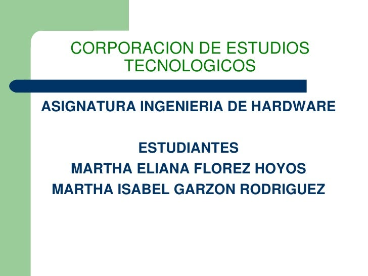 CORPORACIONDEESTUDIOS        TECNOLOGICOS  ASIGNATURAINGENIERIADEHARDWARE             ESTUDIANTES    MARTHAELIANAF...