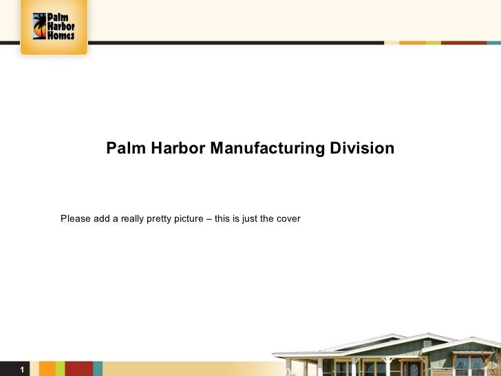 Palm Harbor Manufacturing Division    Please add a really pretty picture – this is just the cover1