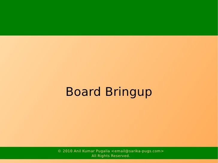 Board Bringup    © 2010 Anil Kumar Pugalia <email@sarika-pugs.com>                All Rights Reserved.