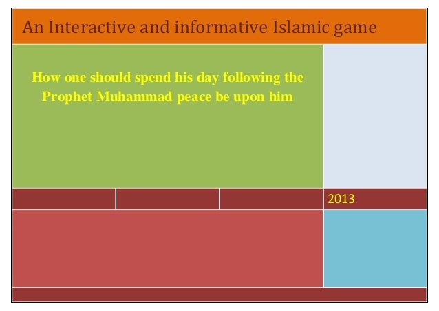 An Interactive and informative Islamic game2013How one should spend his day following theProphet Muhammad peace be upon him