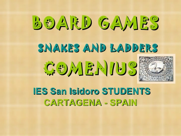 BOARD GAMES   SNAKES AND LADDERS COMENIUS IES San Isidoro STUDENTS CARTAGENA - SPAIN