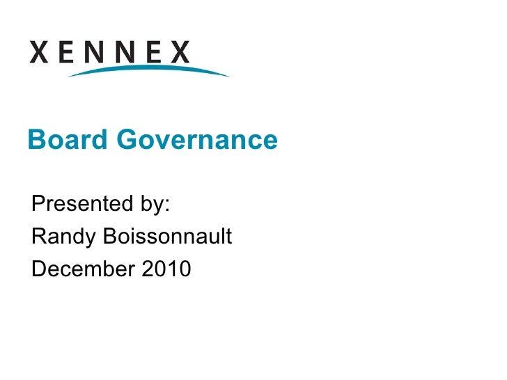 Board Governance Presented by: Randy Boissonnault  December 2010