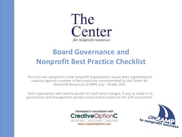 Board Governance and Nonprofit Best Practice Checklist This tool was designed to help nonprofit organizations assess their...