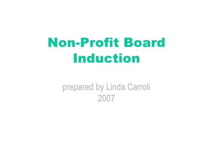 Non-Profit Board Induction prepared by Linda Carroli 2007