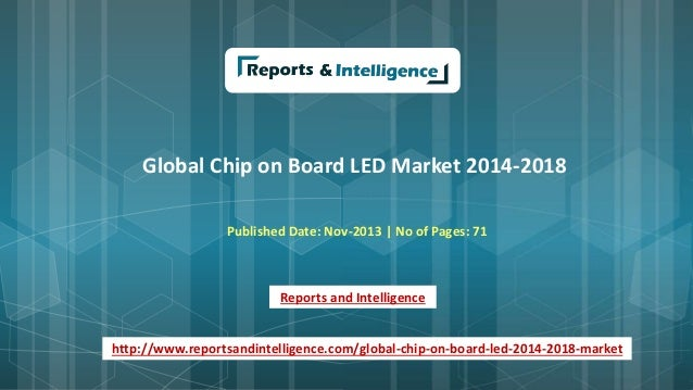 Global Chip on Board LED Market 2014-2018 Published Date: Nov-2013 | No of Pages: 71 Reports and Intelligence http://www.r...