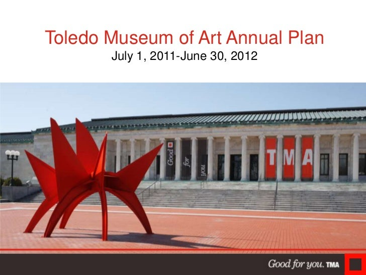 Toledo Museum of Art Annual PlanJuly 1, 2011-June 30, 2012<br />