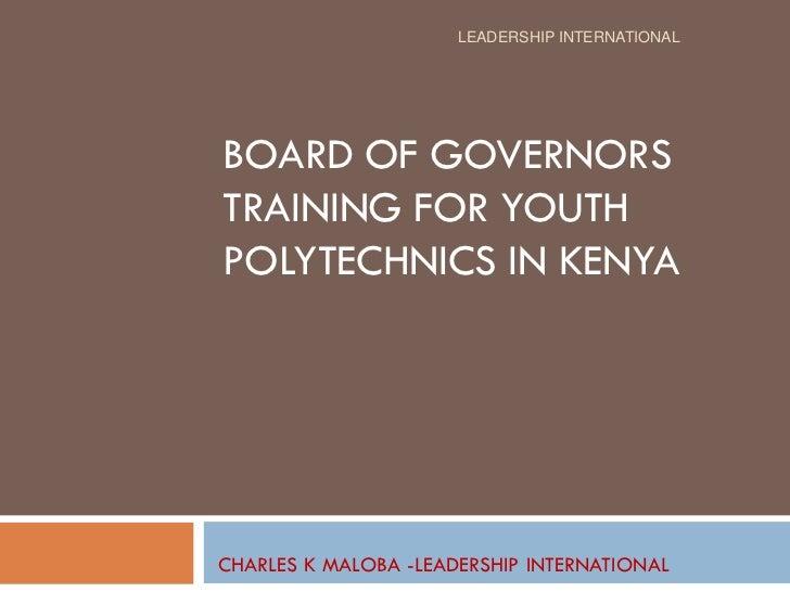 LEADERSHIP INTERNATIONALBOARD OF GOVERNORSTRAINING FOR YOUTHPOLYTECHNICS IN KENYACHARLES K MALOBA -LEADERSHIP INTERNATIONAL