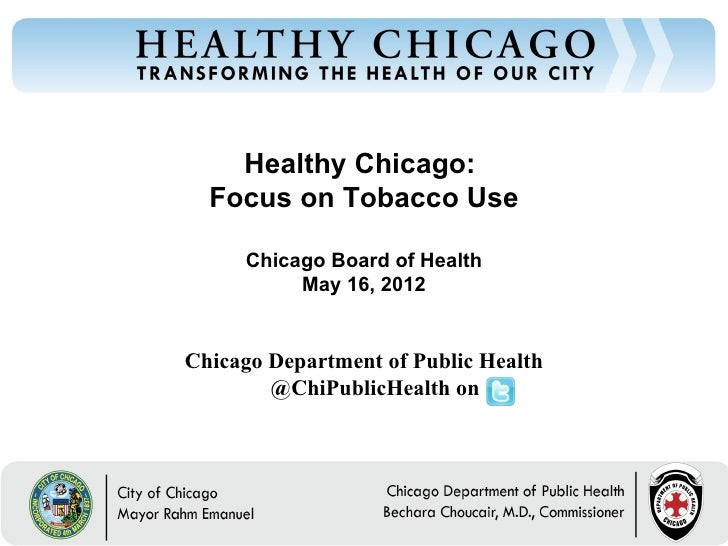 Healthy Chicago:  Focus on Tobacco Use     Chicago Board of Health          May 16, 2012Chicago Department of Public Healt...
