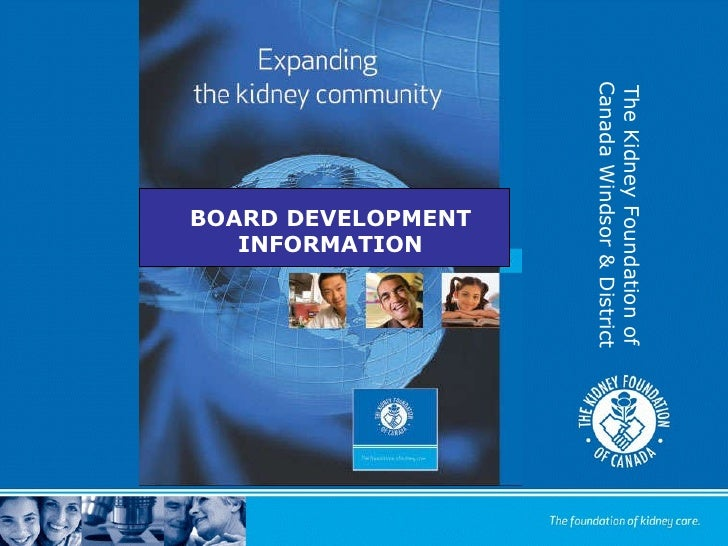 The Kidney Foundation of Canada Windsor & District BOARD DEVELOPMENT INFORMATION