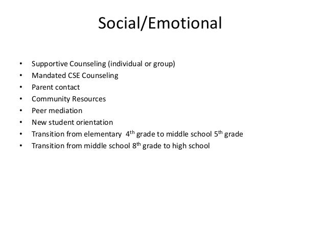Social/Emotional • Supportive Counseling (individual or group) • Mandated CSE Counseling • Parent contact • Community Reso...