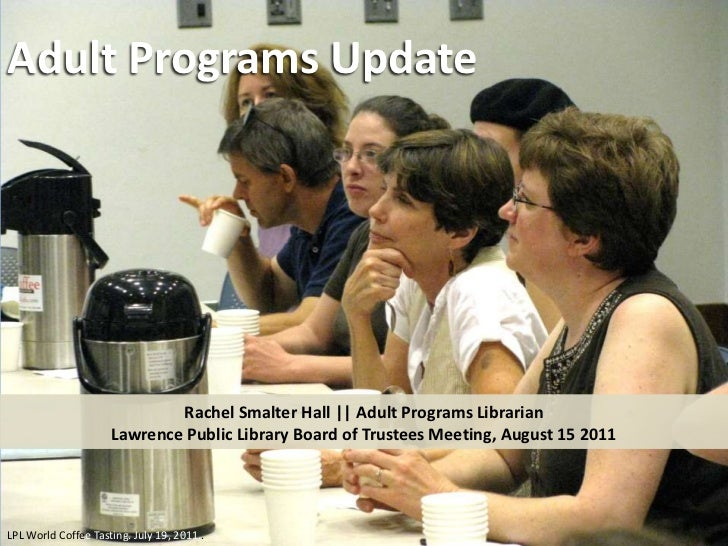 Adult Programs Update<br />Rachel Smalter Hall    Adult Programs Librarian<br />Lawrence Public Library Board of Trustees ...