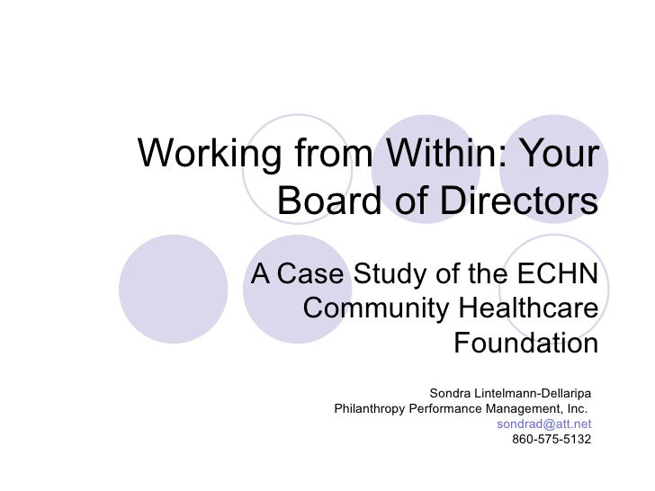Working from Within: Your Board of Directors A Case Study of the ECHN Community Healthcare Foundation Sondra Lintelmann-De...