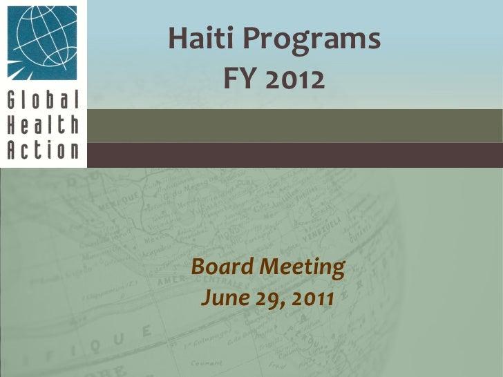Board Meeting June 29, 2011   Haiti Programs FY 2012