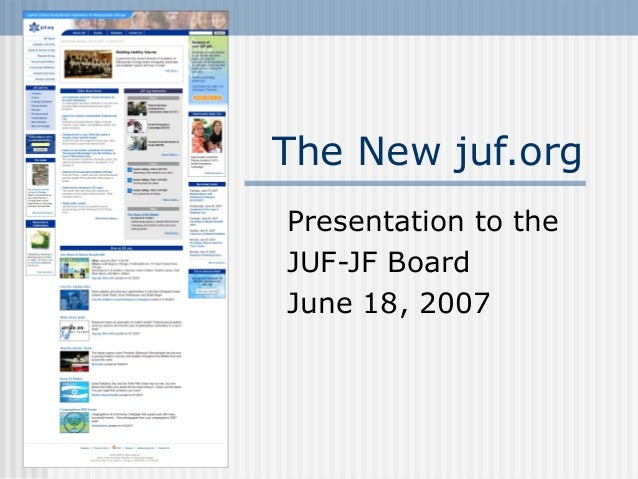 The New juf.org Presentation to the JUF-JF Board June 18, 2007