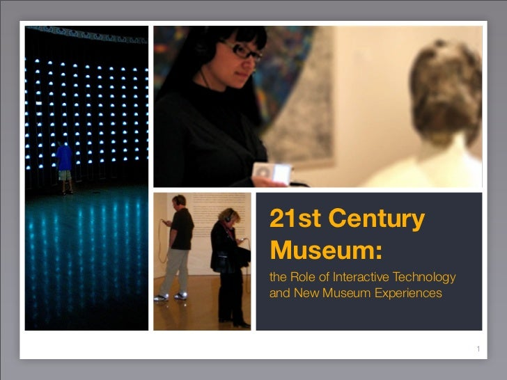 21st Century Museum: the Role of Interactive Technology and New Museum Experiences                                        ...