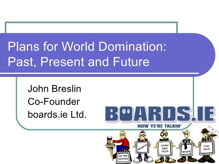 Plans for World Domination: Past, Present and Future John Breslin Co-Founder boards.ie Ltd.